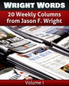 Wright Words: A Compilation of 20 Weekly Columns from Jason F. Wright - Volume 1 - Jason F. Wright, Brooke Porter