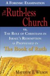 The Ruth-less Church vs.The Role of Christians in Israel's Redemption as Prophesied in the Book of Ruth - Matthew Wilson