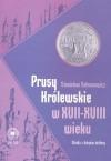 Prusy Królewskie w XVII -XVIII wieku. Studia z dziejów kultury - Stanisław Salmonowicz