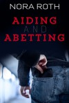 Aiding and Abetting - Nora Roth