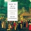 How to Be a Tudor: A Dawn-to-Dusk Guide to Tudor Life - Ruth Goodman, Heather Wilds, (p) 2003 HighBridge Company