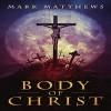 Body of Christ - Mark Matthews, Rick Gregory