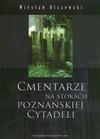 Cmentarze na stokach poznańskiej Cytadeli - Wiesław Olszewski