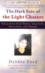 The Dark Side of the Light Chasers: Reclaiming Your Power, Creativity, Brilliance, and Dreams - Jeremiah Abrams, Debbie Ford, Neale Donald Walsch