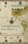 Contested Spaces of Early America - Juliana Barr, Edward Countryman