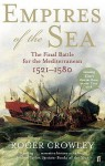 Empires of the Sea: The Final Battle for the Mediterranean, 1521-1580 - Roger Crowley
