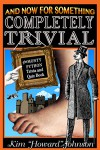 """And Now For Something Completely Trivial: The Monty Python Trivia and Quiz Book - Kim """"Howard"""" Johnson"""