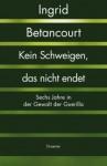 Kein Schweigen, das nicht endet - Ingrid Betancourt, Elisabeth Liebl, Maja Ueberle-Pfaff, Claudia Feldmann