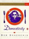 Domesticity: A Gastronomic Interpretation of Love - Bob Shacochis