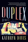 Duplex: A Novel - Kathryn Davis