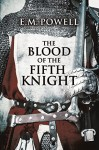 The Blood of the Fifth Knight - E.M. Powell