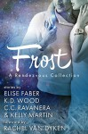 Frost: A Rendezvous Collection - Elise Faber, K.D. Wood, C. C. Ravanera, Kelly Martin