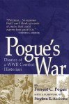 Pogue's War: Diaries of a WWII Combat Historian - Forrest C. Pogue