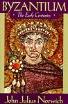 Byzantium (I): The Early Centuries - John Julius Norwich, Elizabeth Sifton