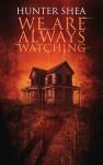 We Are Always Watching - Hunter Shea
