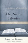 Our Secure Salvation: Preservation and Apostasy - Robert A. Peterson