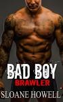 Bad Boy Brawler (Alpha Bad Boy Book 3) - Sloane Howell