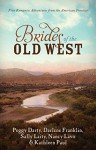 Brides of the Old West: - Darlene Franklin, Peggy Darty, Sally Laity, Nancy Lavo, Kathleen Paul