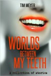 Worlds Between My Teeth - Tim Meyer, Erin Sweet Al-Mehairi