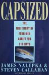 Capsized: The True Story of Four Men Adrift for 119 Days - James Nalepka, Steven Callahan