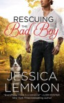 Rescuing the Bad Boy - Jessica Lemmon