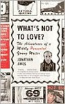 What's Not to Love?: The Adventures of a Mildly Perverted Young Writer - Jonathan Ames