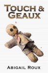 Touch & Geaux - Abigail Roux