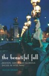 The Beautiful Fall: Fashion, Genius and Glorious Excess in 1970s Paris - Alicia Drake
