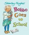 Bobbo Goes to School - Shirley Hughes