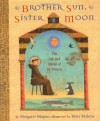 Brother Sun, Sister Moon: The Life and Stories of St. Francis - Margaret Mayo, Peter Malone