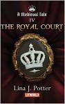 The Royal Court (A Medieval Tale #4) - Lina J. Potter, Kristina Tatarian