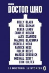 Doctor Who: 12 Doctors, 12 Stories - Eoin Colfer, Charlie Higson, Philip Reeve, Michael Scott, Malorie Blackman, Alex Scarrow, Neil Gaiman, Richelle Mead, Marcus Sedgewick, Patrick Ness, Holly Black, Derek Landry