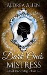 Dark One's Mistress (Dark One's Trilogy #1) - Aldrea Alien