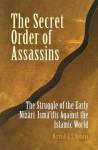 The Secret Order of Assassins: The Struggle of the Early Nizari Ismai'lis Against the Islamic World - Marshall G.S. Hodgson