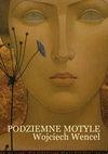 Podziemne motyle - Wojciech Wencel