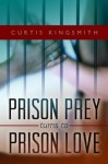 Prison Prey Turns to Prison Love: An Unlikely Interracial Romance (Brutewood Correctional Series) - Curtis Kingsmith