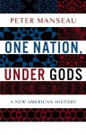 By Peter Manseau One Nation, Under Gods: A New American History [Hardcover] - Peter Manseau