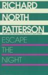 Escape the Night - Richard North Patterson