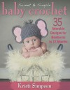 Sweet & Simple Baby Crochet: 35 Adorable Designs for Newborns to 12 Months - Kristi Simpson