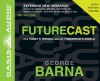 Futurecast (Library Edition): What Today's Trends Mean for Tomorrow's World - George Barna, Jon Gauger