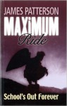 Maximum Ride: School's Out - Forever - James Patterson