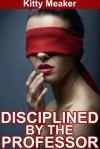 Disciplined By The Professor - Kitty Meaker