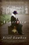 I Was Anastasia - Ariel Lawhon