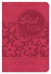 Girl Talk: A Journal: ...for Life's Ups, Downs, and In-Betweens - Nicole O'Dell