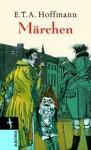 Märchen und Erzählungen - E.T.A. Hoffmann