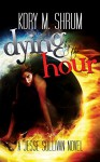Dying by the Hour (A Jesse Sullivan Novel Book 2) - Kory M. Shrum