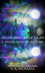 Highland Wolf Clan, Book 5, A Highlander's Return - A K Michaels, Sassy Queens of Design, Missy Borucki