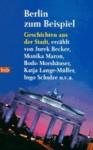 Berlin zum Beispiel: Geschichten aus der Stadt - Sven Arnold, Ulrich Janetzki, Jurek Becker, Monika Maron, Bodo Morshauser, Ingo Schulze, Katja Lange-Müller