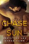 Chase the Sun - Christina Lee, Nyrae Dawn