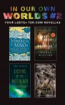 In Our Own Worlds #2: Four LGBTQ+ TOR.com Novellas - Seanan McGuire, Kai Ashante Wilson, Katharine Duckett, Lina Rather